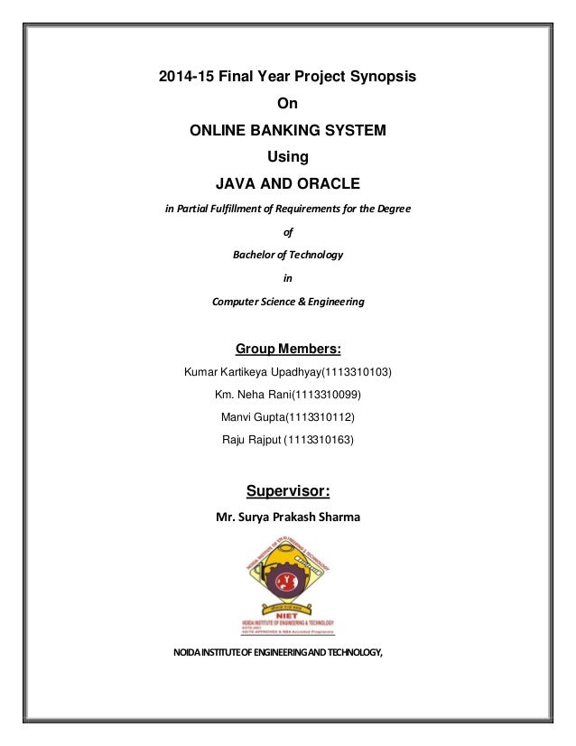 2014-15 Final Year Project Synopsis On ONLINE BANKING SYSTEM Using JAVA AND ORACLE in Partial Fulfillment of Requirements ...