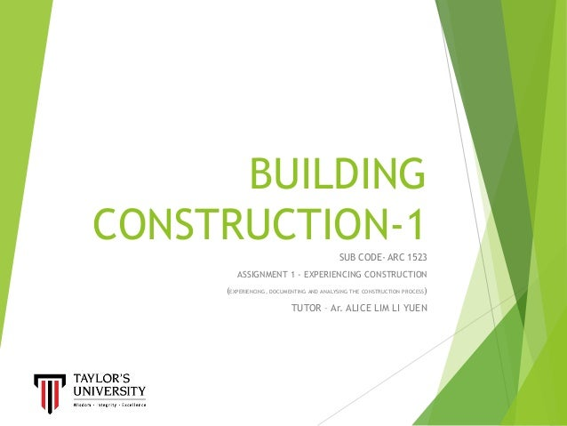 BUILDING CONSTRUCTION-1SUB CODE- ARC 1523 ASSIGNMENT 1 - EXPERIENCING CONSTRUCTION (EXPERIENCING, DOCUMENTING AND ANALYSIN...