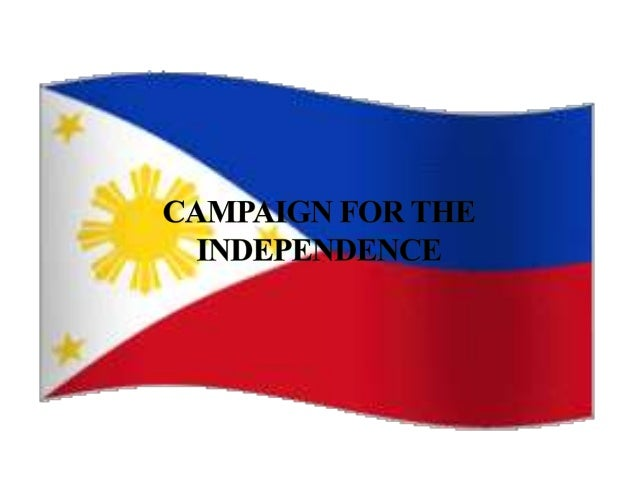 campaign for philippine independence essay The battle of marawi  (philippine independence day)  he noted that the campaign will continue before and even after duterte's state of the nation address.