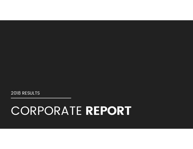 CORPORATE	REPORTREPORT 2018	RESULTS