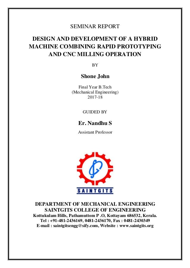SEMINAR REPORT DESIGN AND DEVELOPMENT OF A HYBRID MACHINE COMBINING RAPID PROTOTYPING AND CNC MILLING OPERATION BY Shone J...