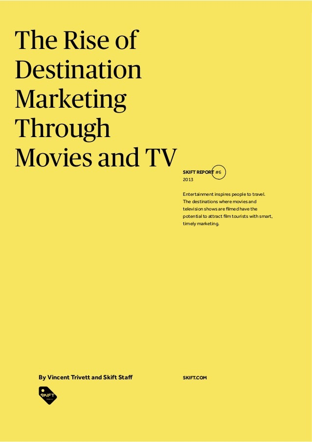 The Rise of Destination Marketing Through Movies and TV  SKIFT REPORT #6 2013 Entertainment inspires people to travel. The...