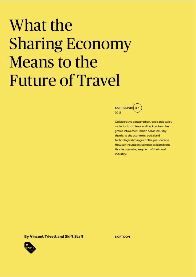 What the Sharing Economy Means to the Future of Travel SKIFT REPORT #7 2013 Collaborative consumption, once an idealist ni...