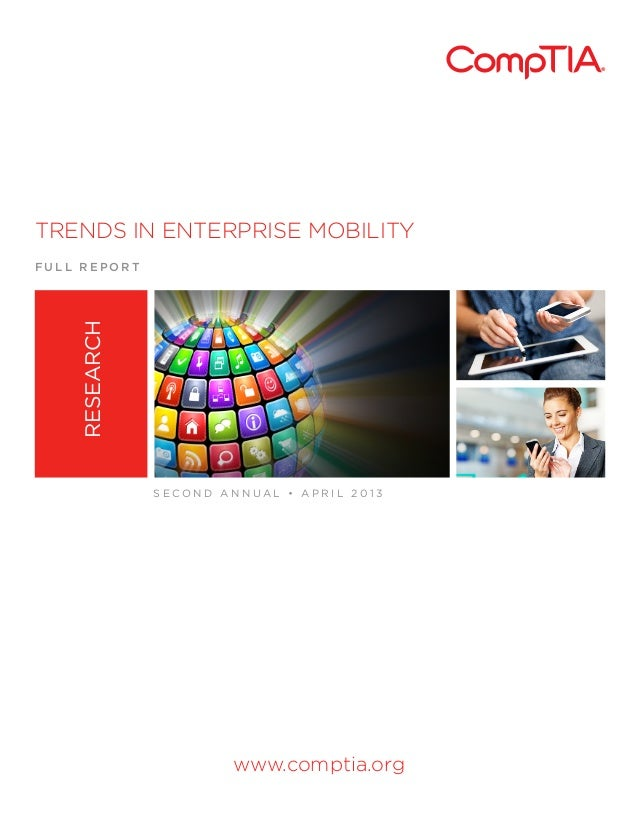 TRENDS IN ENTERPRISE MOBILITY  RESEARCH  FULL REPORT  SECOND ANNUAL • APRIL 2013  www.comptia.org