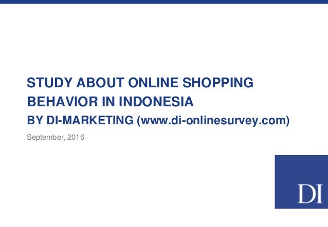 STUDY ABOUT ONLINE SHOPPING BEHAVIOR IN INDONESIA BY DI-MARKETING (www.di-onlinesurvey.com) September, 2016