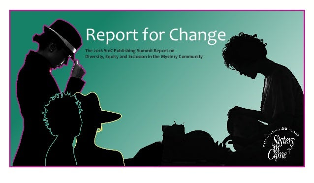 BARCENA Report	for	Change	 The	2016	SinC	Publishing	Summit	Report	on	 Diversity,	Equity	and	Inclusion	in	the	Mystery	Commu...
