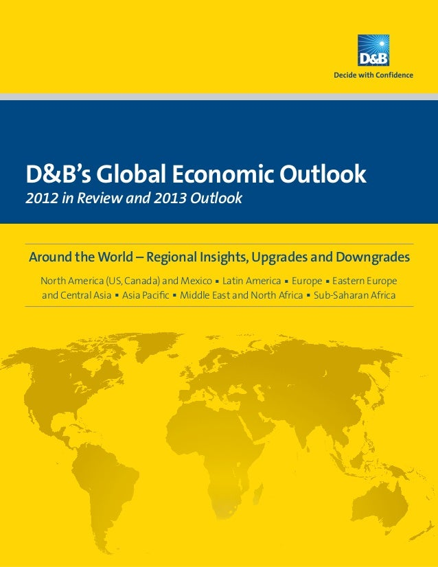 D&B's Global Economic Outlook2012 in Review and 2013 OutlookAround the World – Regional Insights, Upgrades and Downgrades ...