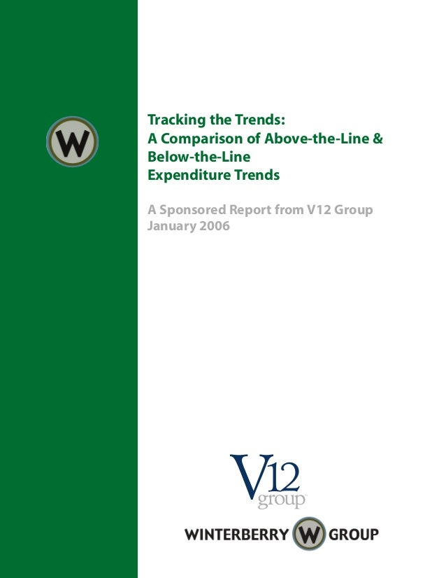 Tracking the Trends:A Comparison of Above-the-Line &Below-the-LineExpenditure TrendsA Sponsored Report from V12 GroupJanua...