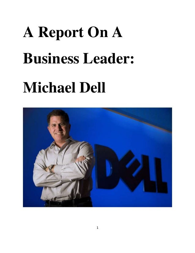 evaluation of michael dell essay Case study of dell : inspiring the leadership in 1984, at the age of 19, michael dell founded dell computer with a simple vision and business concept—that personal computers could be built to order and sold directly to customers.