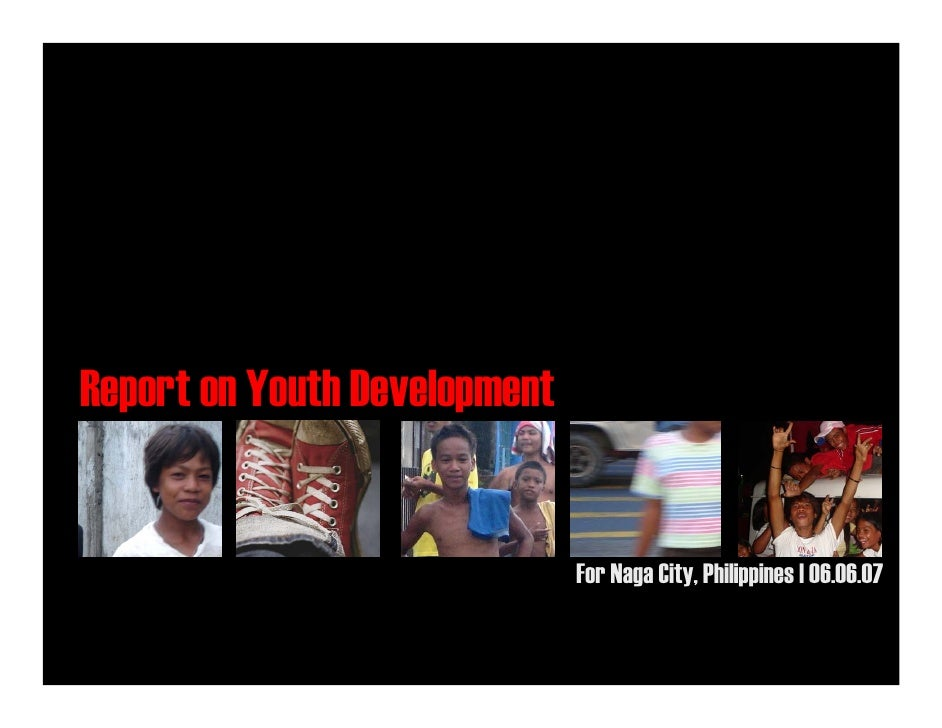 Report on Youth Development                                 For Naga City, Philippines | 06.06.07                         ...