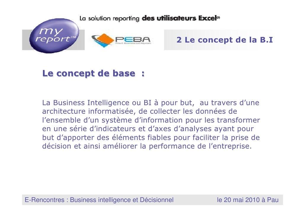 2 Le concept de la B.I             Le concept de base :            La Business Intelligence ou BI à pour but, au travers d...
