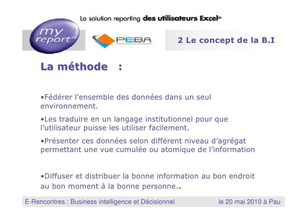 2 Le concept de la B.I          La méthode :         •Fédérer l'ensemble des données dans un seul        environnement.   ...