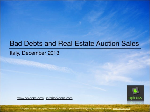 Bad Debts and Real Estate Auction Sales Italy, December 2013  www.opicons.com | info@opicons.com Copyright © 2013 - All ri...