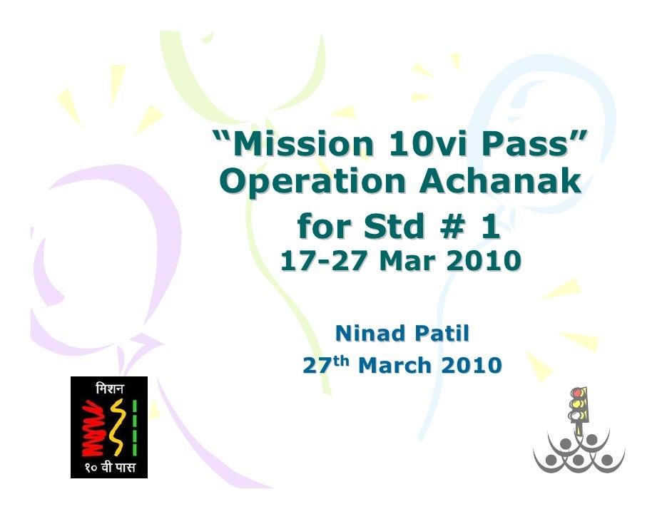 """Mission 10vi Pass"" Operation Achanak     for Std # 1    17-27 Mar 2010        Ninad Patil     27th March 2010"