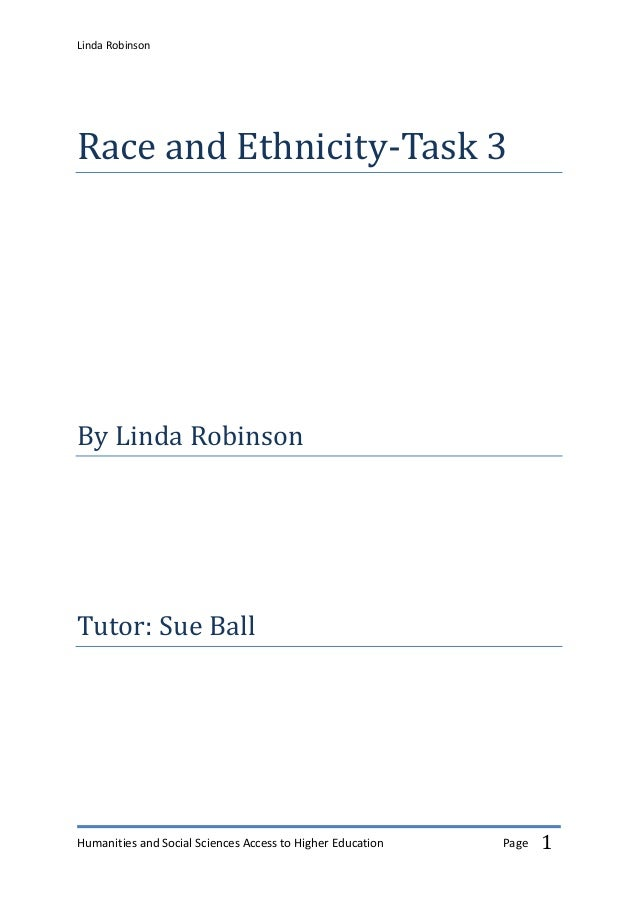 Linda Robinson Humanities and Social Sciences Access to Higher Education Page 1 Race and Ethnicity-Task 3 By Linda Robinso...