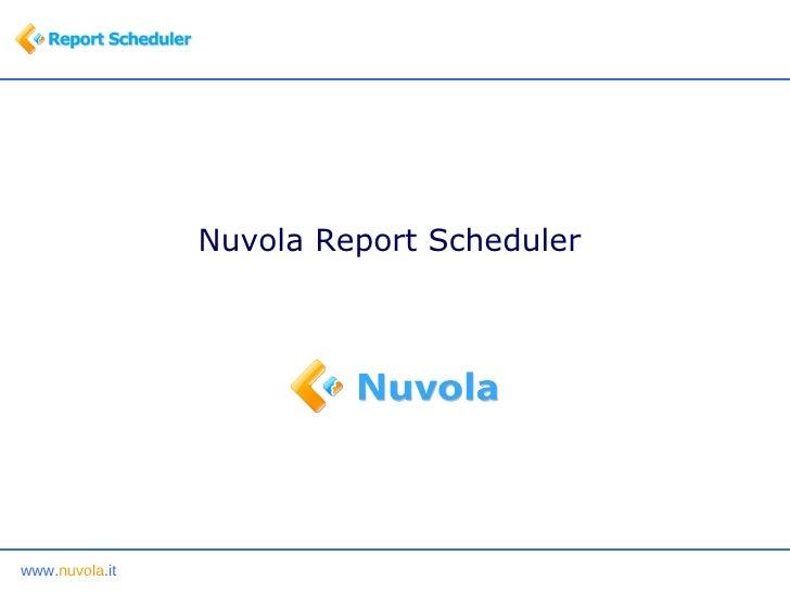 <ul><li>Nuvola Report Scheduler  </li></ul>