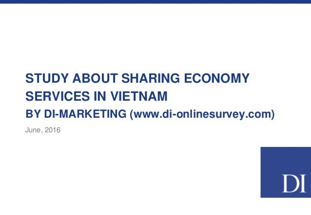 STUDY ABOUT SHARING ECONOMY SERVICES IN VIETNAM BY DI-MARKETING (www.di-onlinesurvey.com) June, 2016