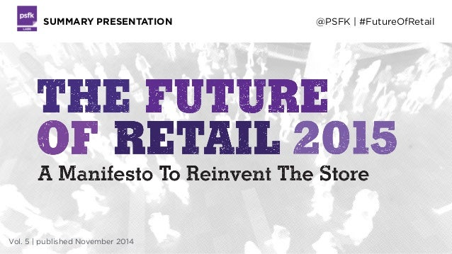 Vol. 5 | published November 2014 SUMMARY PRESENTATION @PSFK | #FutureOfRetail