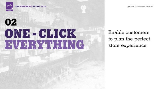 THE FUTURE OF RETAIL 2015 @PSFK | #FutureOfRetail Enable customers to plan the perfect store experience