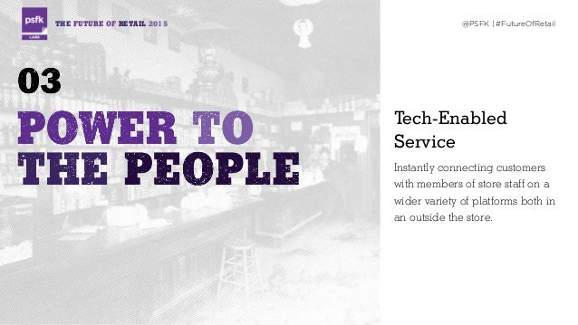 THE FUTURE OF RETAIL 2015 @PSFK   #FutureOfRetail Tech-Enabled Service Instantly connecting customers with members of stor...