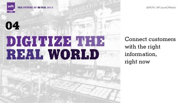 THE FUTURE OF RETAIL 2015 @PSFK | #FutureOfRetail Connect customers with the right information,  right now