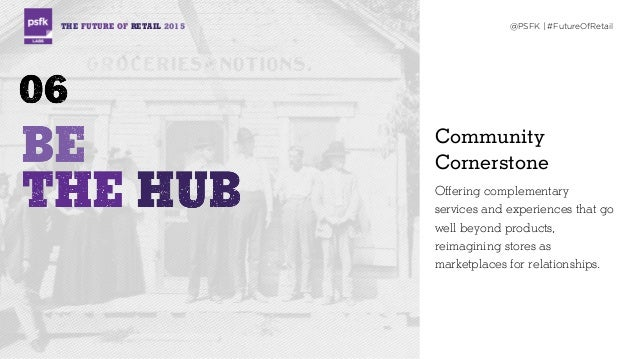 THE FUTURE OF RETAIL 2015 @PSFK | #FutureOfRetail Community Cornerstone Offering complementary services and experiences th...