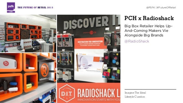 PCH x Radioshack Big Box Retailer Helps Up- And-Coming Makers Vie Alongside Big Brands @RadioShack THE FUTURE OF RETAIL 20...