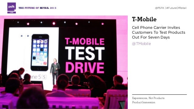 T-Mobile Cell Phone Carrier Invites Customers To Test Products Out For Seven Days @TMobile THE FUTURE OF RETAIL 2015 @PSFK...