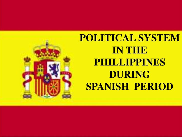 POLITICAL SYSTEM <br />IN THE PHILLIPPINES DURING <br />SPANISH  PERIOD <br />