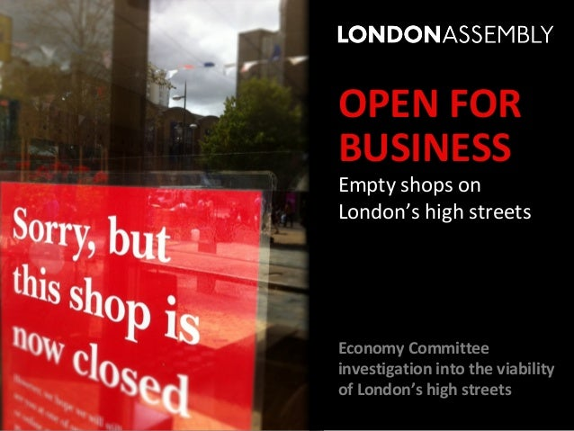OPEN FORBUSINESSEmpty shops onLondon's high streetsEconomy Committeeinvestigation into the viabilityof London's high streets