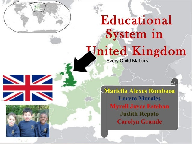 Educational  System inUnited Kingdom  Every Child Matters  Mariella Alexes Rombaoa      Loreto Morales May 2009          V...