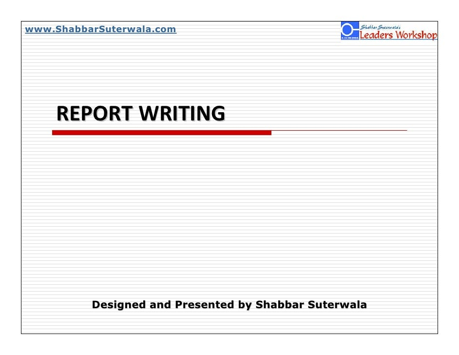 www.ShabbarSuterwala.com         REPORT WRITING               Designed and Presented by Shabbar Suterwala