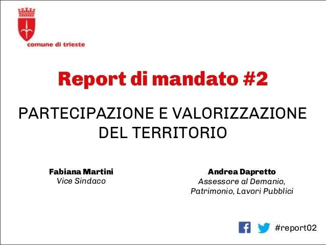 Report di mandato #2 #report02 PARTECIPAZIONE E VALORIZZAZIONE DEL TERRITORIO Fabiana Martini Vice Sindaco Andrea Dapretto...