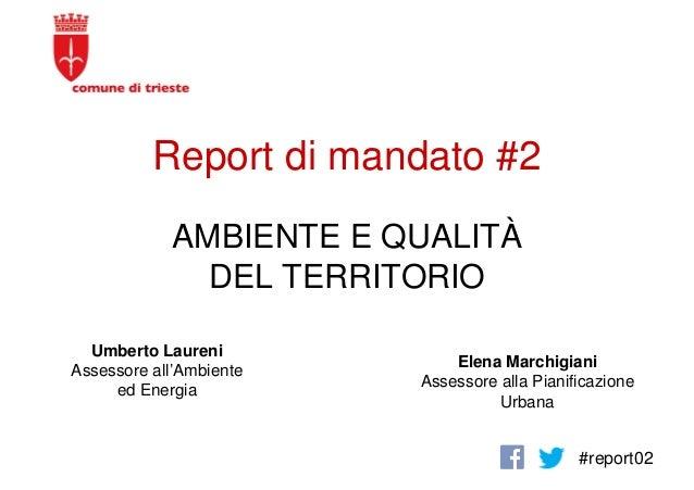 Report di mandato #2 #report02 AMBIENTE E QUALITÀ DEL TERRITORIO Elena Marchigiani Assessore alla Pianificazione Urbana Um...