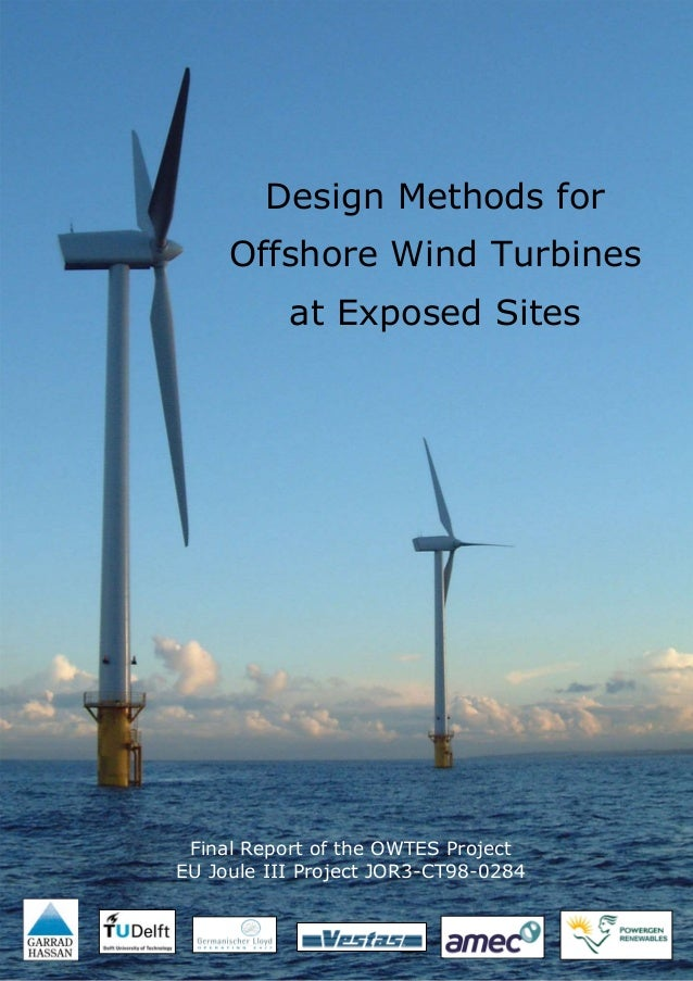 Design Methods for     Offshore Wind Turbines           at Exposed Sites Final Report of the OWTES ProjectEU Joule III Pro...