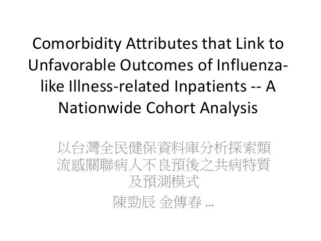 Comorbidity Attributes that Link to Unfavorable Outcomes of Influenza- like Illness-related Inpatients -- A Nationwide Coh...