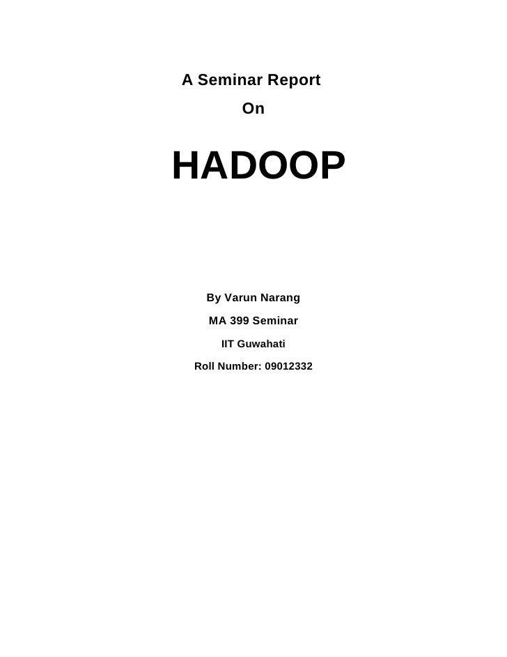 A Seminar Report         OnHADOOP   By Varun Narang   MA 399 Seminar     IIT Guwahati Roll Number: 09012332