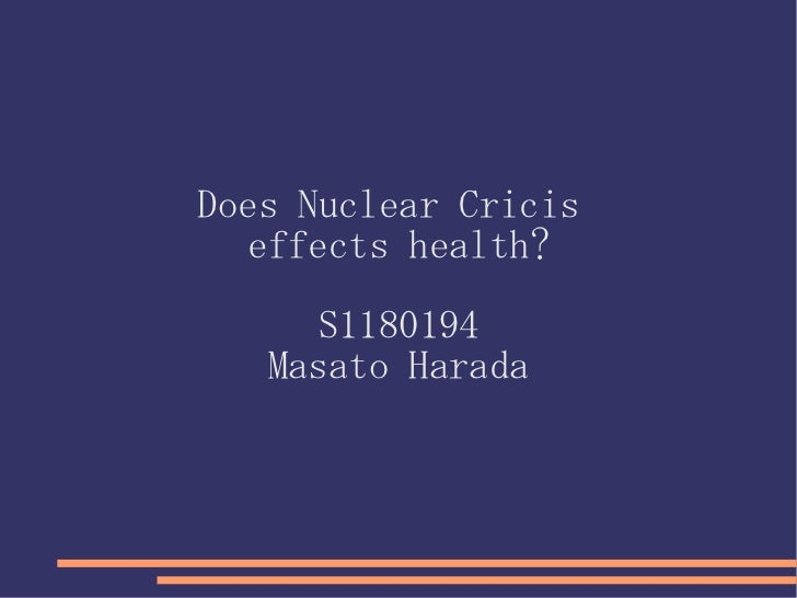 Does Nuclear Cricis  effects health?      S1180194   Masato Harada