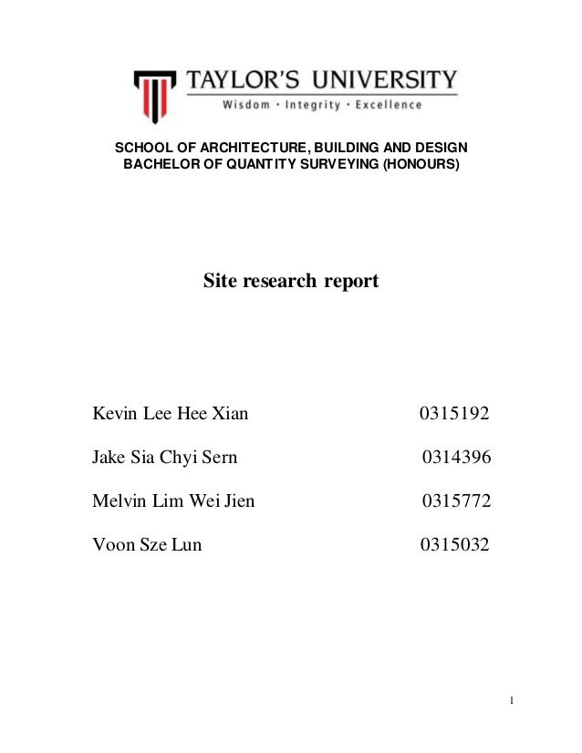 1 SCHOOL OF ARCHITECTURE, BUILDING AND DESIGN BACHELOR OF QUANTITY SURVEYING (HONOURS) Site research report Kevin Lee Hee ...