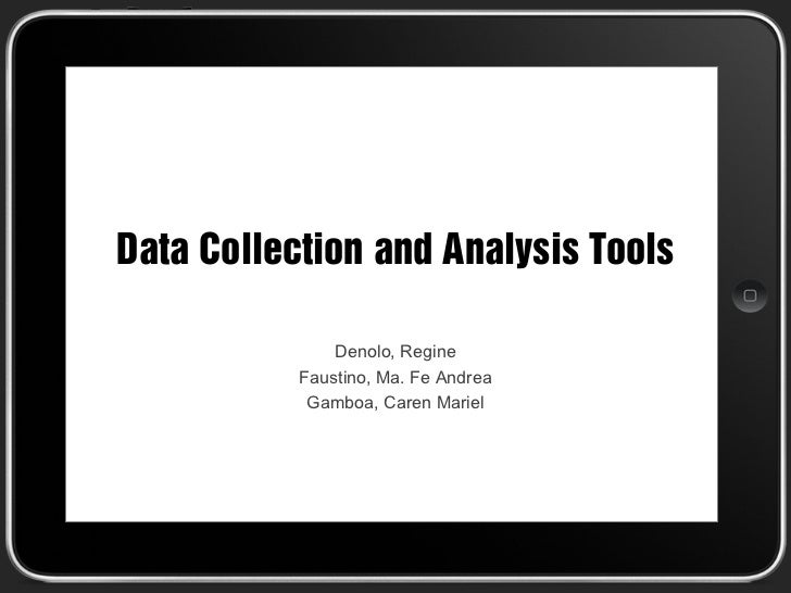 Data Collection and Analysis Tools               Denolo, Regine           Faustino, Ma. Fe Andrea            Gamboa, Caren...