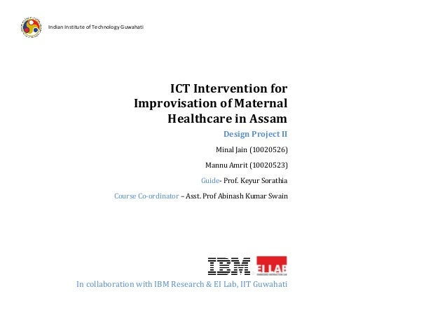 Indian Institute of Technology Guwahati  ICT Intervention for Improvisation of Maternal Healthcare in Assam Design Project...