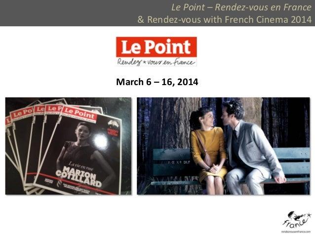 Le Point – Rendez-vous en France & Rendez-vous with French Cinema 2014 March 6 – 16, 2014