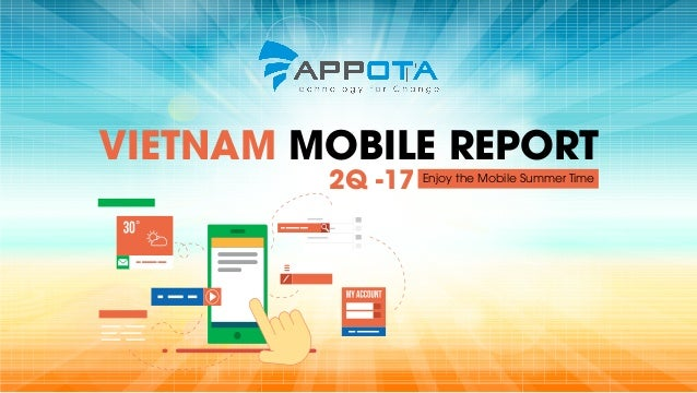 VIETNAM MOBILE REPORT Enjoy the Mobile Summer Time2Q -17