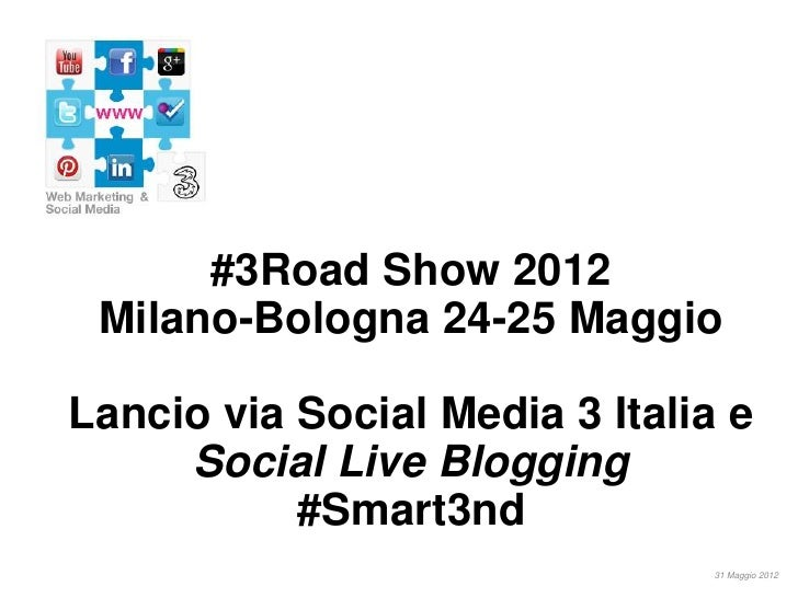 #3Road Show 2012 Milano-Bologna 24-25 MaggioLancio via Social Media 3 Italia e     Social Live Blogging           #Smart3n...