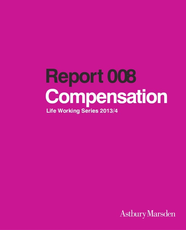 Report 008 Compensation Life Working Series 2013/4  1