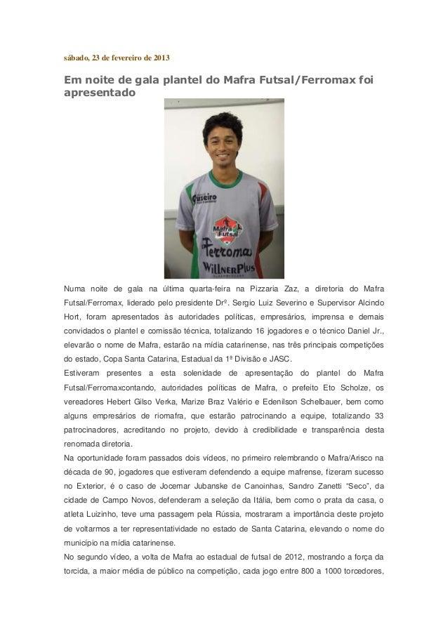 sábado, 23 de fevereiro de 2013Em noite de gala plantel do Mafra Futsal/Ferromax foiapresentadoNuma noite de gala na últim...