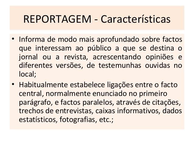 REPORTAGEM - Características • Informa de modo mais aprofundado sobre factos que interessam ao público a que se destina o ...