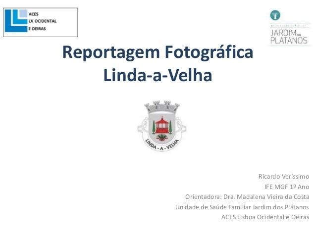 Ricardo Veríssimo IFE MGF 1º Ano Orientadora: Dra. Madalena Vieira da Costa Unidade de Saúde Familiar Jardim dos Plátanos ...