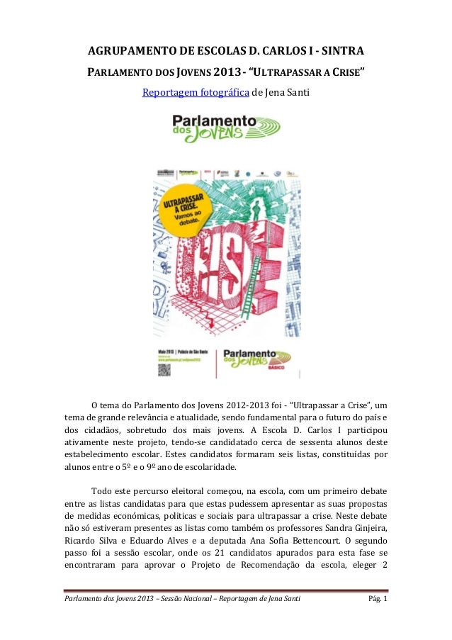Parlamento dos Jovens 2013 – Sessão Nacional – Reportagem de Jena Santi Pág. 1 AGRUPAMENTO DE ESCOLAS D. CARLOS I - SINTRA...