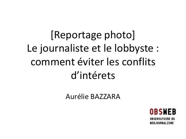 [Reportage photo] Le journaliste et le lobbyste : comment éviter les conflits d'intérets Aurélie BAZZARA